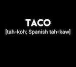 Thumbnail image for WHOA! IF TRUE! How to pronounce 'taco' (shocking video)