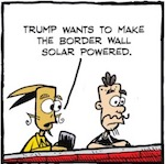 Thumbnail image for La Cucaracha: Trump wants a solar-powered border wall? (toon)