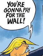 Thumbnail image for Trump to Mexico: You're gonna pay for my wall! (toon)